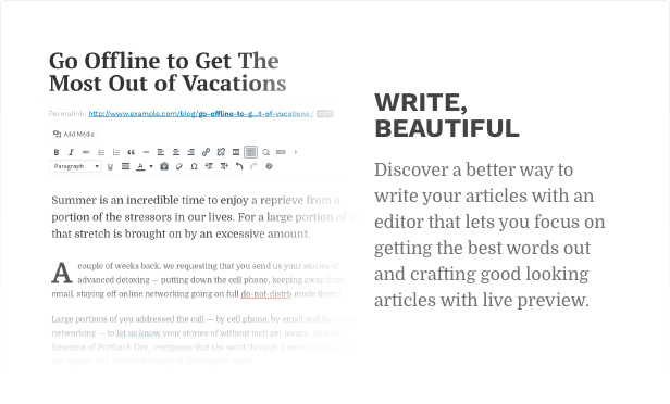 Write, beautiful. Discover a better way to write your articles with an editor that lets you focus on getting the best words out and crafting good looking articles with live preview.