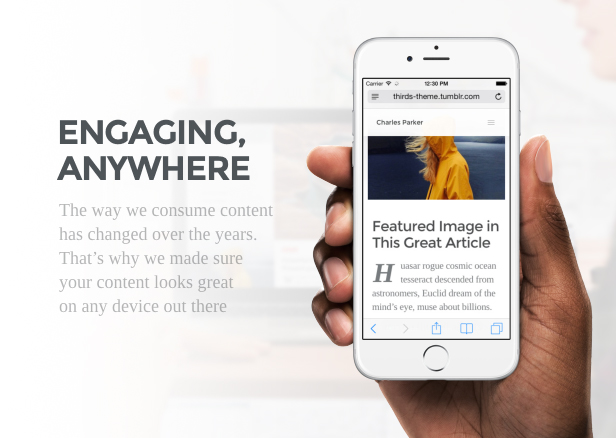 Engaging, anywhere. The way we consume content has changed over the years. That's why we made sure your content looks great on any device out there